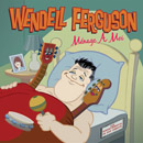 Wendell Ferguson Manage et Moi